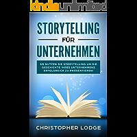 Storytelling für Unternehmen: Die Geheimnisse um Menschen zu überzeugen! Mit Geschichten zum Erfolg im Content Marketing…