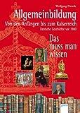Allgemeinbildung - Von den Anfängen bis zum Kaiserreich: Deutsche Geschichte vor 1900. Das muss man wissen