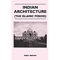 Indian Architecture (The Islamic Period) (English Edition)