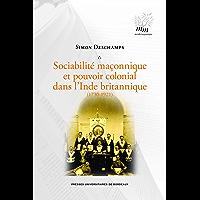 Sociabilité maçonnique et pouvoir colonial dans l'Inde britannique (1730-1921) (Monde maçonnique)