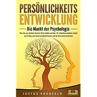 PERSÖNLICHKEITSENTWICKLUNG - Die Macht der Psychologie: Wie Sie zur besten Version Ihrer selbst werden, Ihr…