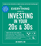 The Everything Guide to Investing in Your 20s & 30s: Your Step-by-Step Guide to: * Understanding Stocks, Bonds, and Mutual Funds * Maximizing Your 401(k) ... Your Investment Tax Liability (Everything®)