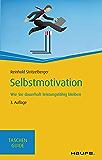 Selbstmotivation: Wie Sie dauerhaft leistungsfähig bleiben (Haufe TaschenGuide 259)
