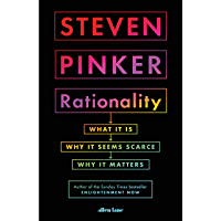 Rationality: What It Is, Why It Seems Scarce, Why It Matters (English Edition)