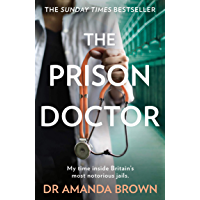 The Prison Doctor: My time inside Britain's most notorious jails. THE HONEST, UNBELIEVABLE TRUE STORY AND A SUNDAY TIMES…