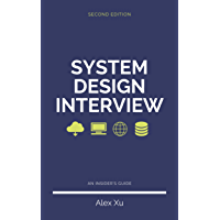 System Design Interview – An insider's guide, Second Edition: Step by Step Guide, Tips and 15 System Design Interview…
