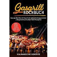 Gasgrill Kochbuch: Das große XXL Grillbuch mit abwechslungsreichen und geschmackvollen Grill Rezepten inkl. Burger…