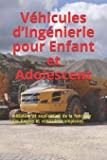 Véhicules d'Ingénierie pour  Enfant et Adolescent: Initiation et explication de la fonction des Engins et véhicules complexes
