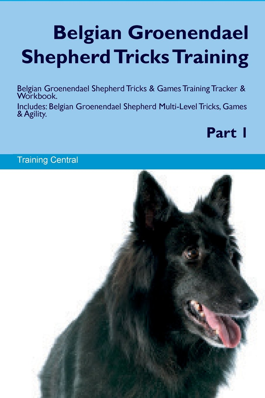 Belgian Groenendael Shepherd Tricks Training Belgian Groenendael Shepherd Tricks & Games Training Tracker & Workbook. Includes: Belgian Groenendael Shepherd Multi-Level Tricks, Games & Agility. Part 1