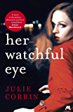 Her Watchful Eye: A gripping thriller full of shocking twists (English Edition)