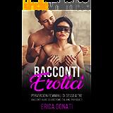 RACCONTI EROTICI: Perversioni Femminili di Sesso a Tre, Racconti Hard ed Erotismo Italiano per Adulti (Letteratura…