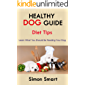 Healthy Dog Guide: Diet Tips- Learn what you should be feeding your dog
