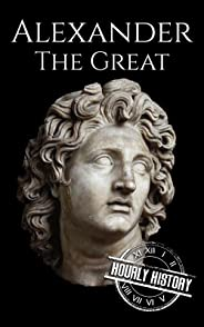 Alexander the Great: A Life From Beginning to End (Military Biographies Book 2)