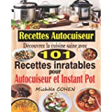 Recettes Autocuiseur: Découvrez la cuisine saine avec 101 recettes inratables au robot cuiseur ; Recettes faciles et savoureu