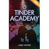 Tinder Academy : Cómo seducir a las mujeres, conseguir citas, establecer y gestionar relaciones ocasionales o duraderas