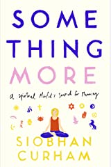Something More: A Spiritual Misfit's Search for Meaning Kindle Edition