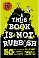 This Book is Not Rubbish: 50 Ways to Ditch Plastic, Reduce Rubbish and Save the World! Paperback