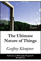 The Ultimate Nature of Things: Pathways Program F. Metaphysics (Pathways to Philosophy Book 6) Kindle Edition