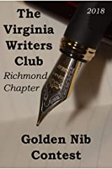 The Virginia Writers Club Richmond Chapter Golden Nib Contest 2018 Kindle Edition