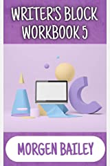 Writer's Block Workbook 5: 1,000+ new sentence starts and 50+ tips to kick-start your writing! (Morgen Bailey's Creative Writing Workbooks) Kindle Edition