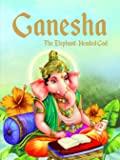 Ganesha: The Elephant Headed God- Illustrated Stories From Indian History And Mythology