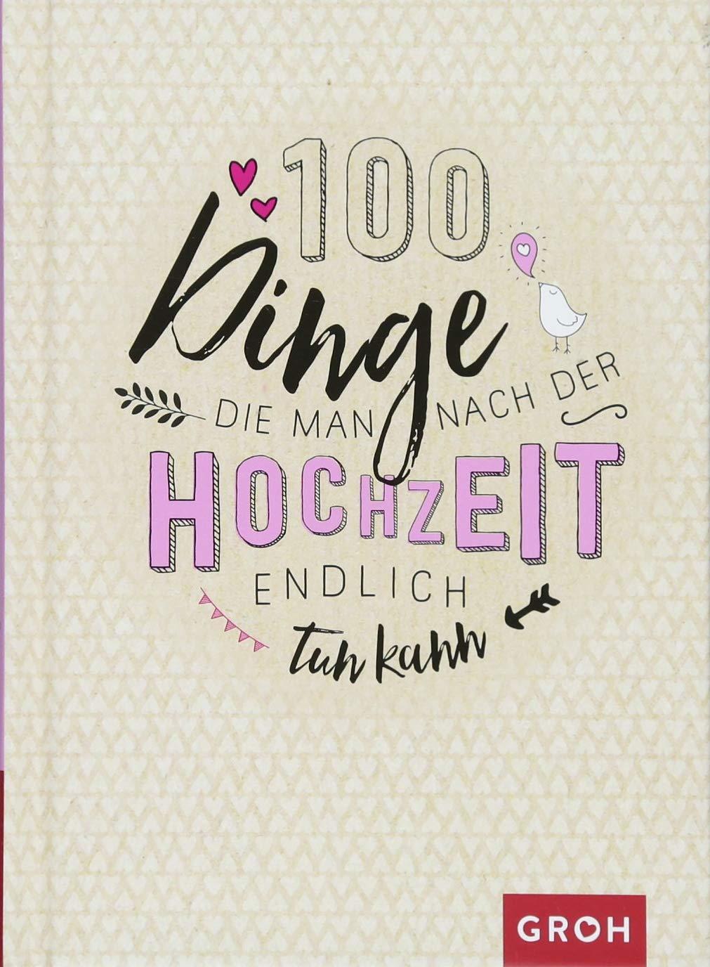 100 Dinge, die man nach der Hochzeit endlich tun kann: 100 kreative Ideen 1