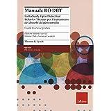 Manuale Ro DBT. La Radically Open Dialectical Behavior Therapy per il trattamento dei disturbi da ipercontrollo. Guida teoric