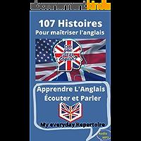 Apprendre L'Anglais Écouter et Parler: 107 Histoires pour maîtriser l'anglais My everyday Repertoire 2 (English Edition)