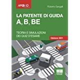 La Patente Di Guida A, B, BE - Edizione 2021. Teoria e Simulazioni dei Quiz d'esame