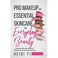Pro Makeup and Essential Skincare for Everyday Beauty: The Essential Tools and Professional Techniques You Too Can…