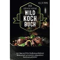 Das leckere kleine Wildkochbuch - vom Jäger empfohlen: das Beste aus Wald und Wiese, einfach nachzukochen und grandios…