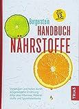 Handbuch Nährstoffe: Vorbeugen und heilen durch ausgewogene Ernährung: Alles über Vitamine, Mineralstoffe und Spurenelemente