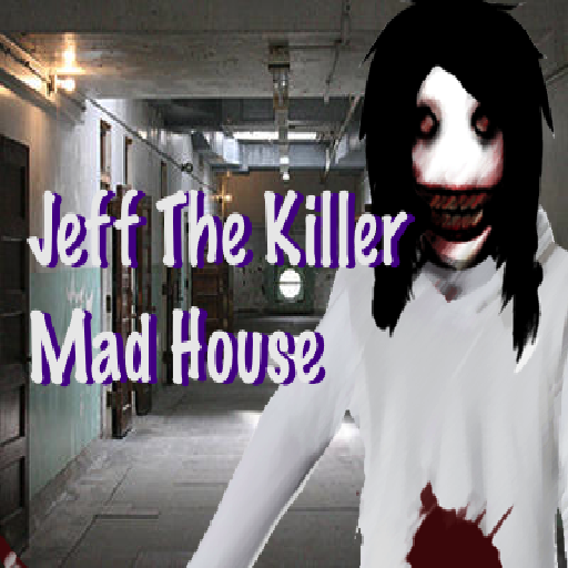 Jeff The Killer Mad House (The Jeff Killer Jeff)