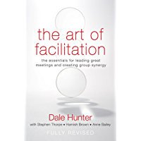 The Art of Facilitation: The Essentials for Leading Great Meetings and Creating Group Synergy (English Edition)