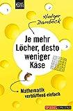 Je mehr Löcher, desto weniger Käse: Mathematik verblüffend einfach (Aus der Welt der Mathematik, Band 1)