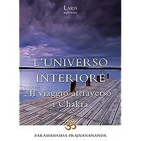 L'universo interiore. Il viaggio attraverso i Chakra: 15x21