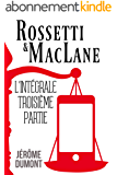 Rossetti & MacLane, l'intégrale, 3