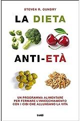 La dieta anti-età: Un programma alimentare per fermare l'invecchiamento con i cibi che allungano la vita Formato Kindle