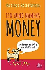 Ein Hund namens Money: Spielerisch zu Erfolg und Wohlstand Taschenbuch