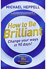 How to Be Brilliant 4th edn:Change Your Ways in 90 days!: Change Your Ways in 90 days! Paperback