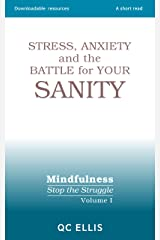 Stress, Anxiety and the Battle for Your Sanity (Mindfulness: Stop the Struggle Book 1) Kindle Edition