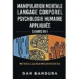 Manipulation Mentale | Langage Corporel | Psychologie Humaine Appliquée: 3 Livres en 1 - Maîtrisez le Jeu Pour Améliorer Votr