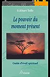 Le pouvoir du moment présent: Guide d'éveil spirituel