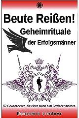 Beute Reißen! Geheimrituale Der Erfolgsmänner: 57 Gewohnheiten, Die Einen Mann Zum Gewinner Machen... Kindle Ausgabe