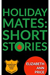 Holiday Mates: Short Stories (Supernatural Enforcers Agency) Kindle Edition