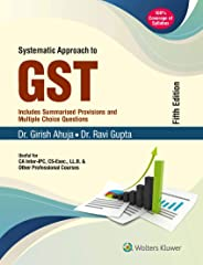 Systematic Approach to GST : Includes Summarised Provisions and Multiple Choice Questions for CA Inter-IPC, CS-Exec., LL.B. &