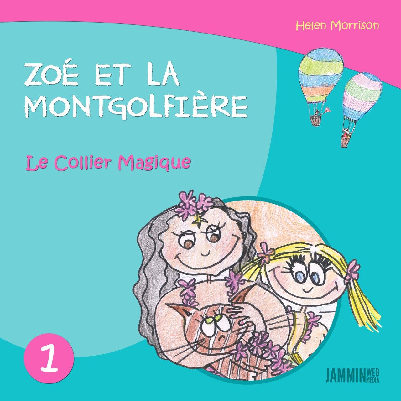 Livres pour enfants: Le Collier Magique: Zoé et la Montgolfière (Livres pour enfants, enfant, enfant 8 ans, enfant secret, livre pour bébé, bébé, enfant 3 ans, enfant 0 à 3 ans, livres enfants) por Helen Morrison