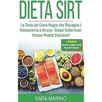DIETA SIRT: La Dieta del Gene Magro che Risveglia il Metabolismo e Brucia i Grassi Addominali. Incluse Ricette Esclusive…