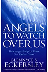 Angels to Watch Over Us: How angels help us from our earliest years Paperback
