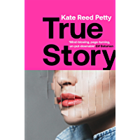 True Story: this genre-defying novel marks the arrival of a powerful new literary voice (English Edition)